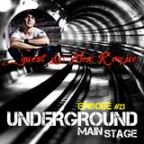 UNDERGROUND MAIN STAGE [Ep. #23] - guest dj: Alex Roque