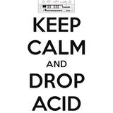 Keep Calm and Drop Acid
