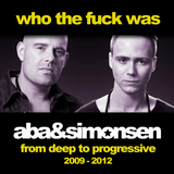 Who The Fuck Was Aba & Simonsen - From Deep to Progressive