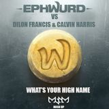 Dilon Francis & Calvin Harris vs Ephwurd - What's Your High Name (MYHM Mashup)