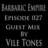 Barbaric Empire 027 (Guest Mix By Vile Tones)