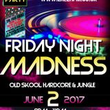 Friday night madness 02.06.2017, hardcore, jungle and crazyness