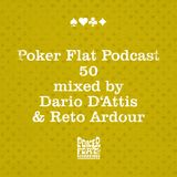 Poker Flat Podcast #50 - mixed by Dario D'Attis & Reto Ardour