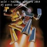 acid - house - electro 2018  - dj potti cedamanos