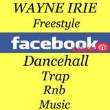 DANCEHALL TRAP HIP HOP RnB MUSIC WAYNE IRIE FREESTYLE FACEBOOK LIVE SHOW