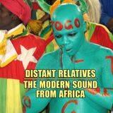 Distant Relatives, The Modern Sound From Africa #200