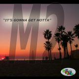 M2: It's Gonna Get Hotta - DJ G Magic Toast