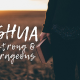 Joshua 5 - Series: Strong and Courageous - The days in which we live