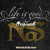 NAS- LIFE IS GOOD (ORIGINALS) MIXED BY DJBIGTEXAS