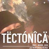 Tectónica Radio - Muy Bien 002 por Ochi & Roberta Von