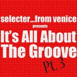 It's All About The Groove Pt.3