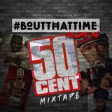 #BoutThatTime - #ThisIs50 - 50 Cent Mixtape - 2018.