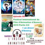 L'Instant Animation épisode 68 : Festival International du film d'animation d'Annecy 2019 Partie 2/4