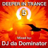 Deeper in Trance 5 - DJ da Dominator