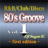 80's Groove Vol.1 (first edition): R&B/Club/Disco - DJ Sugar E.