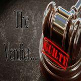 """7-24-16 """"The Verdict...GUILTY"""""""