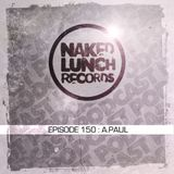 Naked Lunch PODCAST #150 - A.PAUL