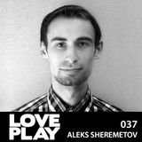 Love.Play Podcast Ft. Aleks Sheremetov