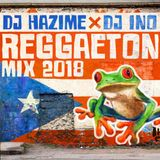 Reggaeton Mix 2018 Mixed By DJ Hazime & DJ Ino