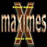 Maximes National Anthems 16th Oct 2004