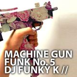 Machine Gun Funk No. 5 ~ DJ FunKy ~ K
