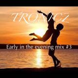 Tronicz - Early in the evening mix #3