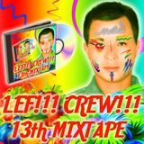 LEF!!! CREW!!! / 13th!!! Mixtape!!!