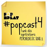 #PopCast 4 Funk Diis Synthsters: Psychedelic Soul I