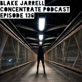 Blake Jarrell Concentrate Podcast 136