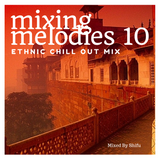 Mixing Melodies #10 (Ethnic Chill Out Mix)
