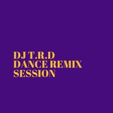 DJ T.R.D DANCE REMIX SESSION - 002