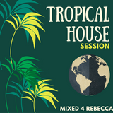 Tropical House Session (Mixed 4 Rebecca)