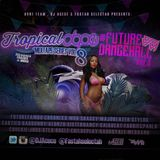 Tropical Dope Mixtape (vol.8) x Future Dancehall 3ra Mixtape (vol.4) B2B @FastahSelectah
