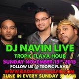 DJ NAVIN LIVE - Tropic Flava Hour - Sunday Nov 15th 2015