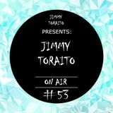 Jimmy Toraito Presents : Jimmy Toraito On Air #53