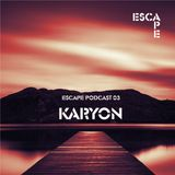 Karyon - Escape Podcast 03