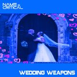 Name Is Critial - Wedding Weapons