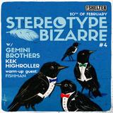 Stereotype Bizarre #4 w/ KEK | HIGHROLLER | Special guests: GEMINI BROTHERS | FISHMAN