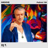 DJ T. - Groove Podcast 184 [11.18]