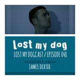 Lost My Dogcast 48 - James Dexter