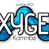 Oxygen Podcast #002 by Kommbø