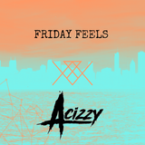 Friday Feels #038 [ Acizzy Guest MIx ]