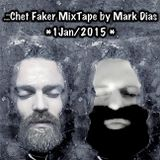 .::Chet Faker MixTape by Mark Dias~1Jan2015