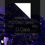 Dancing In podcast #50 w/ Di.Capa | 24SEP17 | SEASON 8
