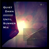 Quiet Dawn // Until Summer Mix