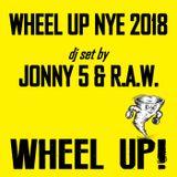 Wheel Up NYE 2018 - Jonny 5 and R.A.W. [dj sets]