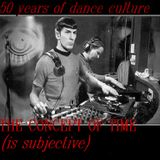 THE CONCEPT OF TIME (is subjective) 50 years of Dance Culture