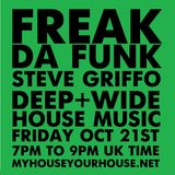 FREAK DA FUNK - STEVE (GRIFFO) GRIFFITHS - OCT 21st 2016 - MYHOUSEYOURHOUSERADIO