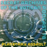 Planetary Assault - Secret Archives of the Vatican Podcast 78