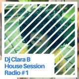 DJ Clara B House Session Radio #001